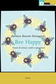Bee Happy. Storie di alveari, mieli e apiculture