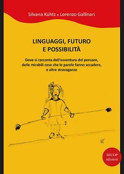 """""""Linguaggi, futuro e possibilità"""" di Silvana Kühtz e Lorenzo Gallinari"""