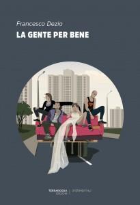 """Presentazione del libro """"La gente per bene"""" di Francesco Dezio (TerraRossa Edizioni)"""